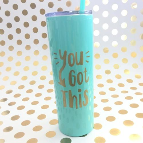 you got this stainless skinny tumbler