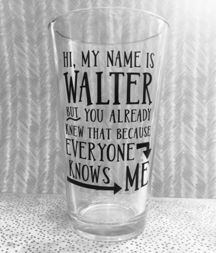 Hi my name is Walter custom pint glass custom personalized